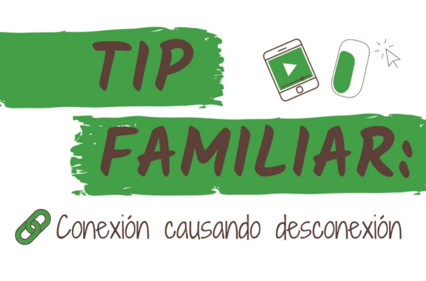 Conexión causando Desconexión / #TipFamiliar