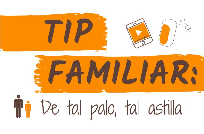De tal Palo, tal Astilla / #TipFamiliar