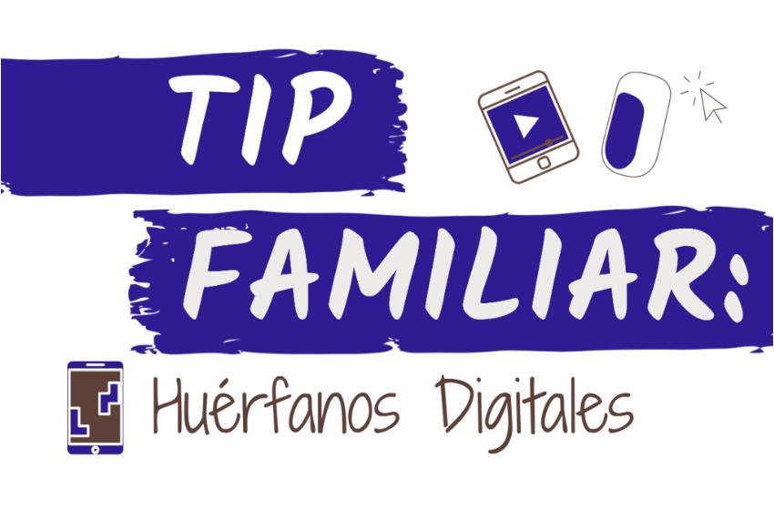 Huérfanos Digitales / #TipFamiliar