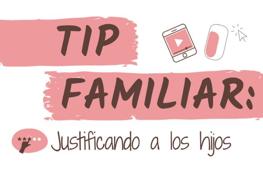 Justificando a los Hijos / #TipFamiliar
